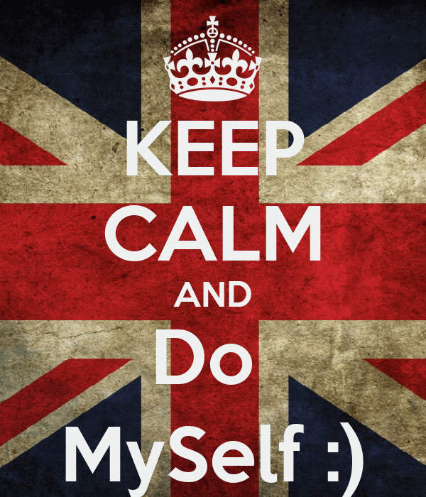 KEEP CALM AND Do  MySelf :)