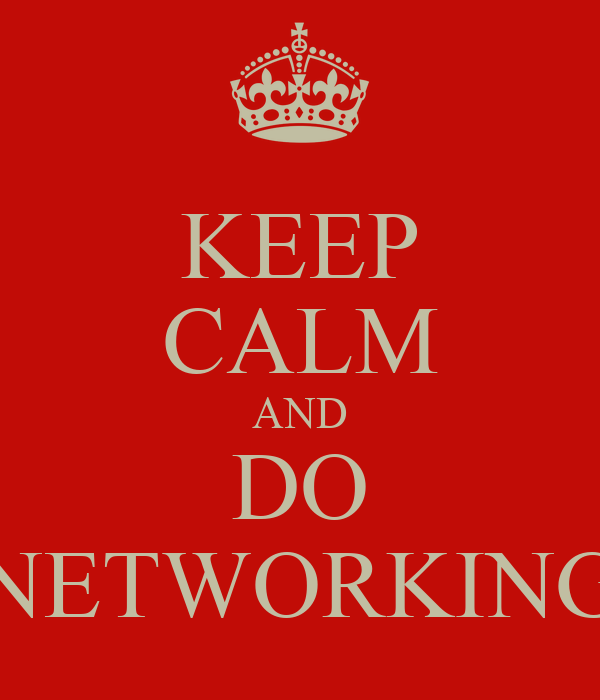 KEEP CALM AND DO NETWORKING