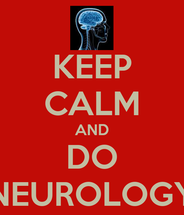 KEEP CALM AND DO NEUROLOGY
