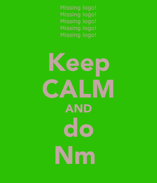 Keep CALM AND do Nm