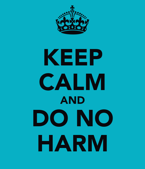 KEEP CALM AND DO NO HARM