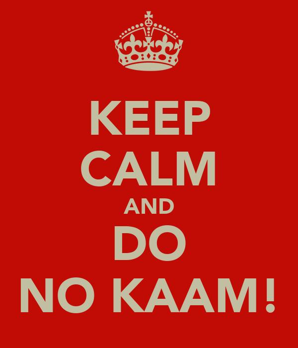 KEEP CALM AND DO NO KAAM!