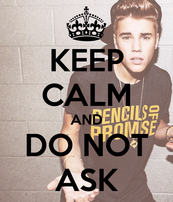 KEEP CALM AND DO NOT ASK