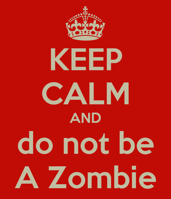 KEEP CALM AND do not be A Zombie
