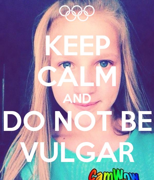 KEEP CALM AND DO NOT BE VULGAR
