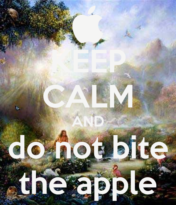 KEEP CALM AND do not bite the apple