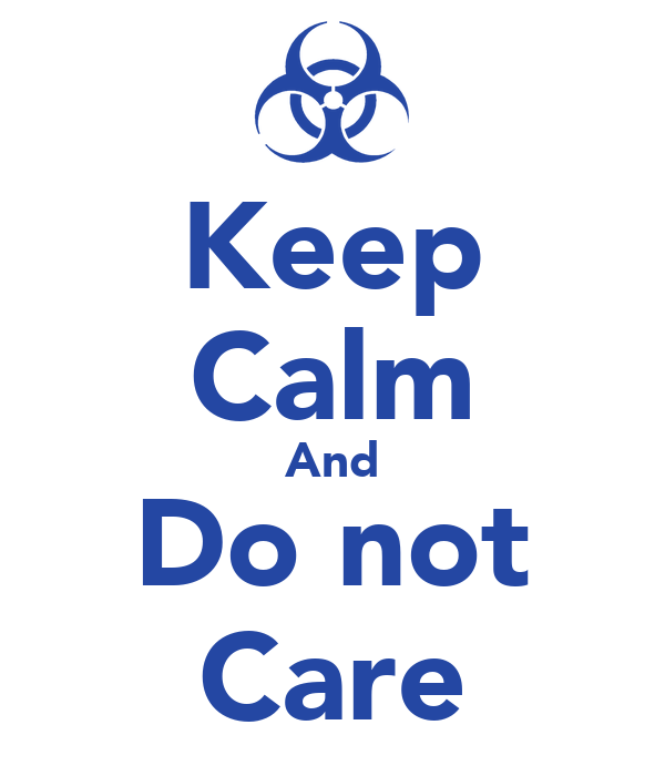 Keep Calm And Do not Care