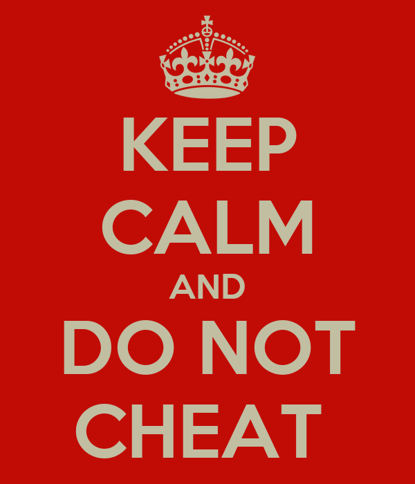 KEEP CALM AND DO NOT CHEAT