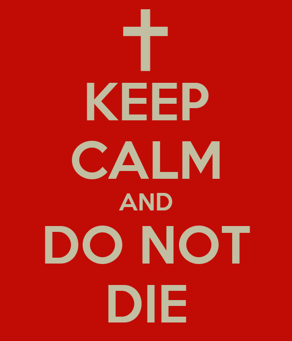 KEEP CALM AND DO NOT DIE