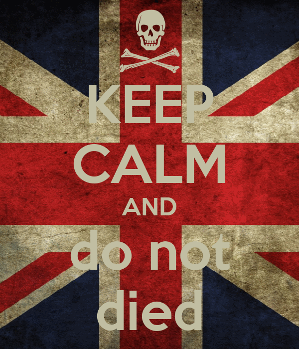 KEEP CALM AND do not died