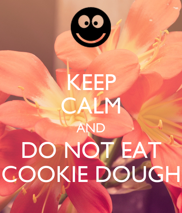 KEEP CALM AND DO NOT EAT COOKIE DOUGH