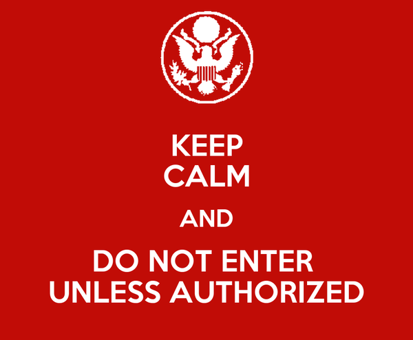 KEEP CALM AND DO NOT ENTER  UNLESS AUTHORIZED