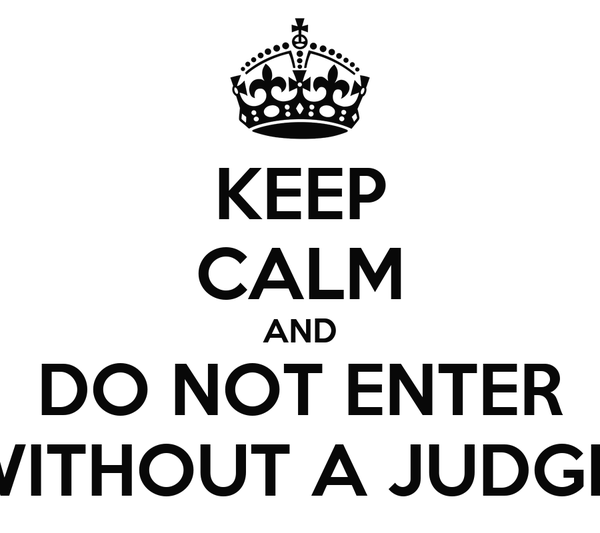 KEEP CALM AND DO NOT ENTER WITHOUT A JUDGE!