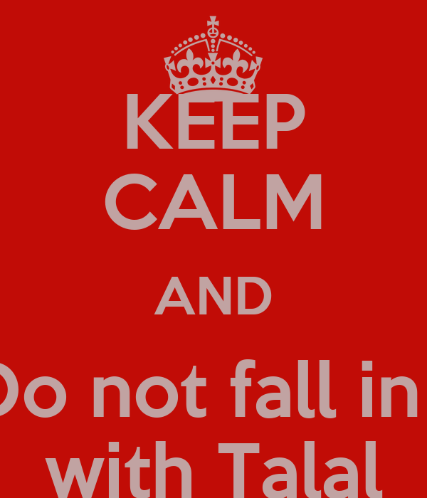 KEEP CALM AND Do not fall in l with Talal
