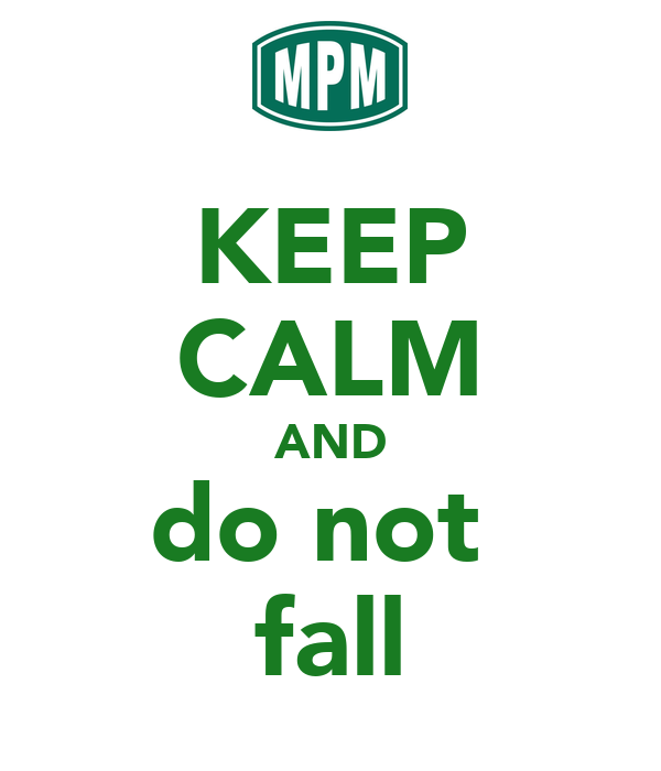 KEEP CALM AND do not  fall