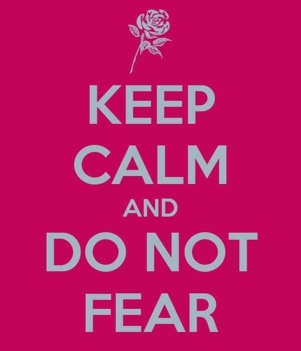 KEEP CALM AND DO NOT FEAR