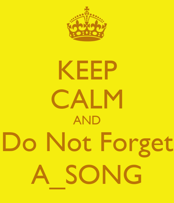 KEEP CALM AND Do Not Forget A_SONG