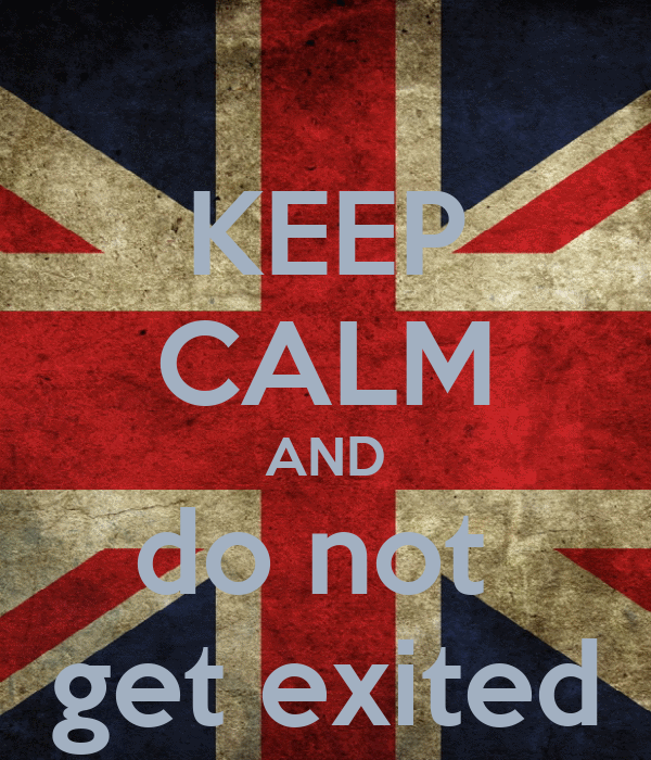 KEEP CALM AND do not  get exited