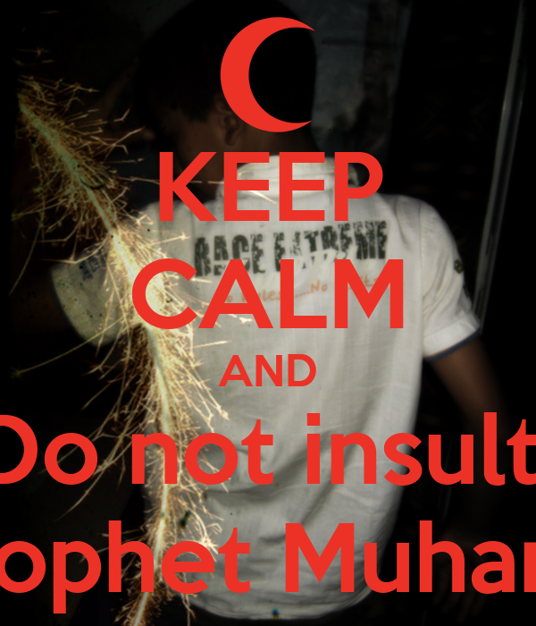 KEEP CALM AND Do not insult  the Prophet Muhammad
