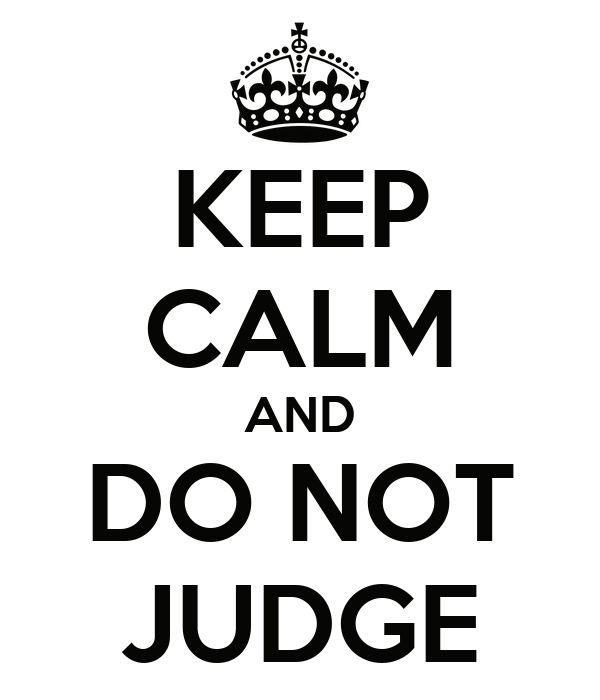 KEEP CALM AND DO NOT JUDGE