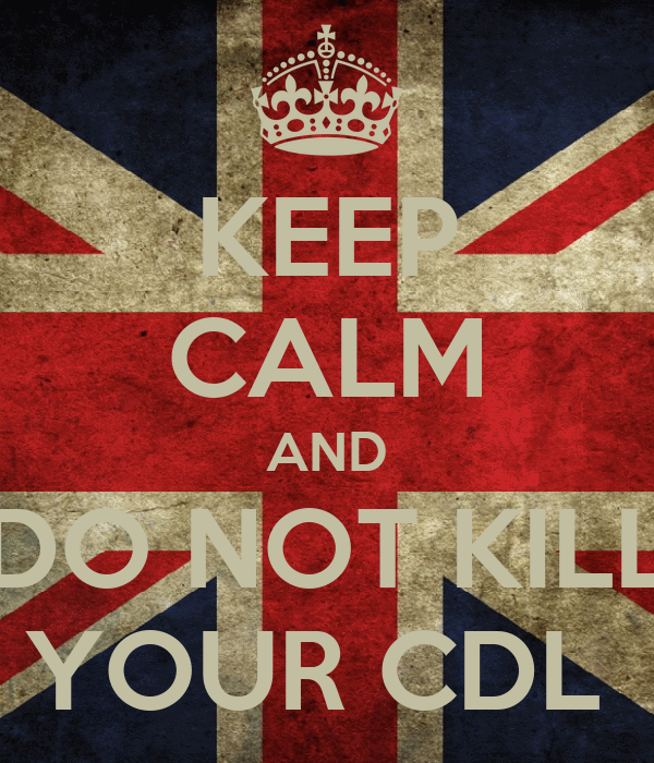 KEEP CALM AND DO NOT KILL YOUR CDL