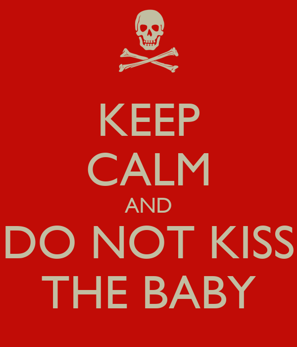 KEEP CALM AND DO NOT KISS THE BABY