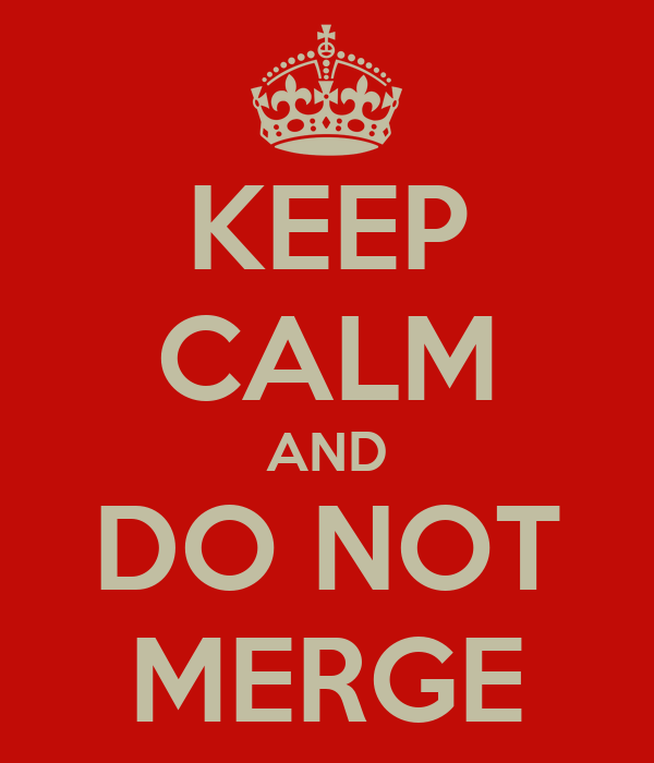 KEEP CALM AND DO NOT MERGE