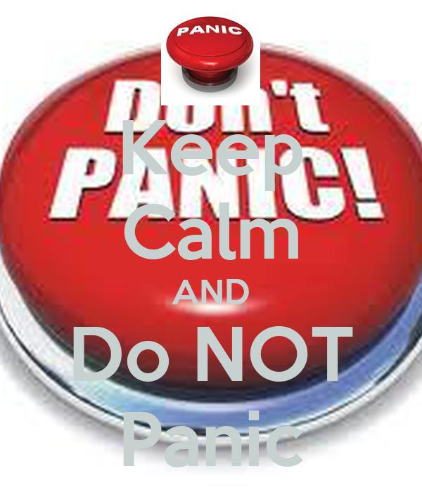 Keep Calm AND Do NOT Panic