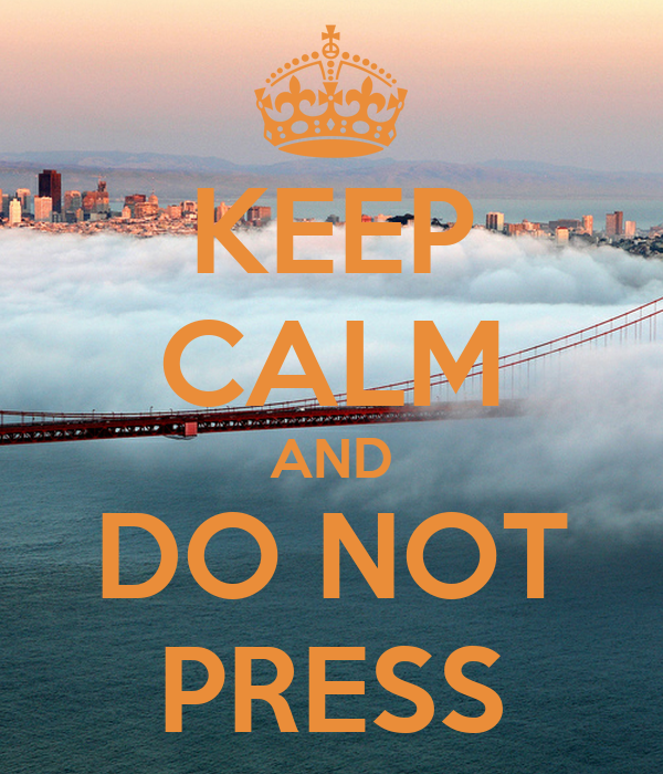 KEEP CALM AND DO NOT PRESS