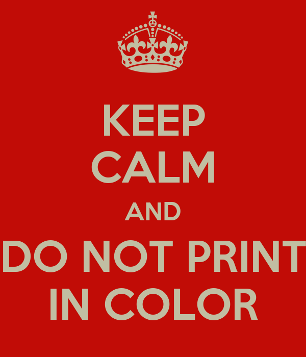 KEEP CALM AND DO NOT PRINT IN COLOR