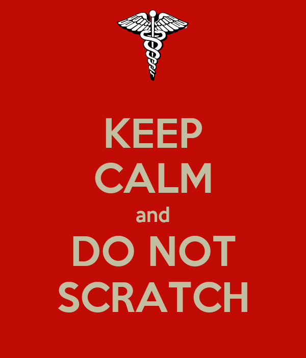 KEEP CALM and DO NOT SCRATCH