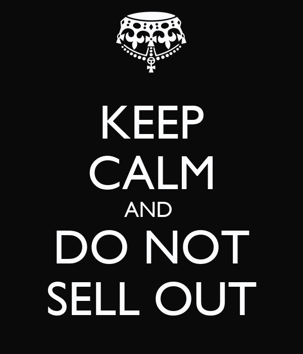 KEEP CALM AND  DO NOT SELL OUT