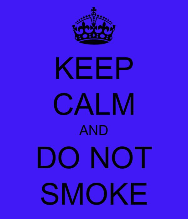 KEEP CALM AND DO NOT SMOKE
