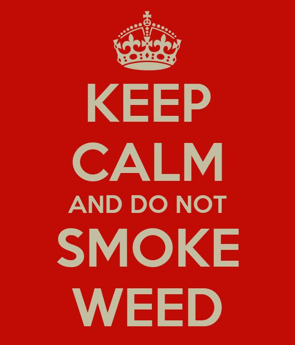 KEEP CALM AND DO NOT SMOKE WEED