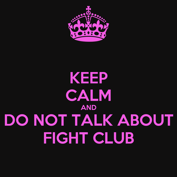 KEEP CALM AND DO NOT TALK ABOUT FIGHT CLUB