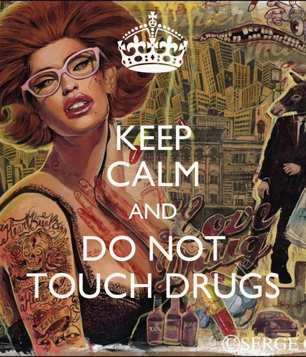 KEEP CALM AND DO NOT TOUCH DRUGS