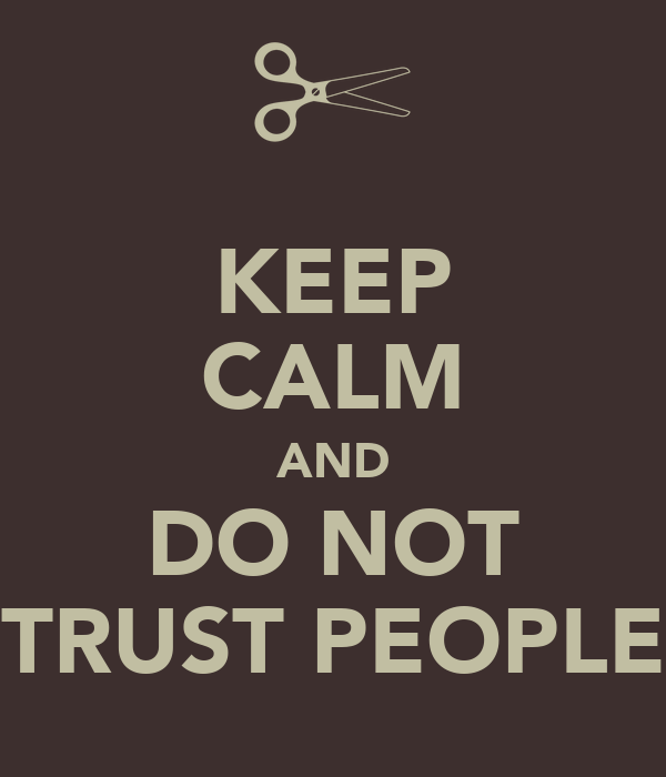 KEEP CALM AND DO NOT TRUST PEOPLE