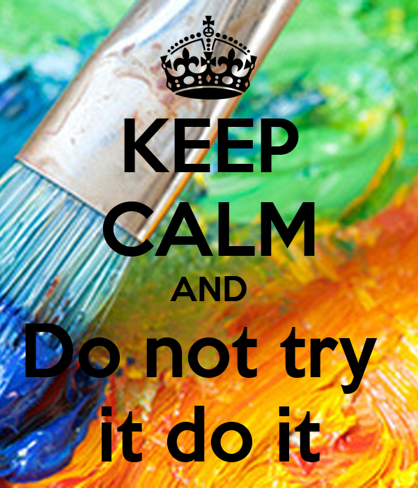 KEEP CALM AND Do not try  it do it