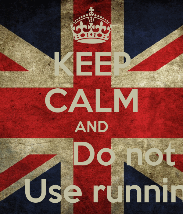 KEEP CALM AND        Do not      Use running