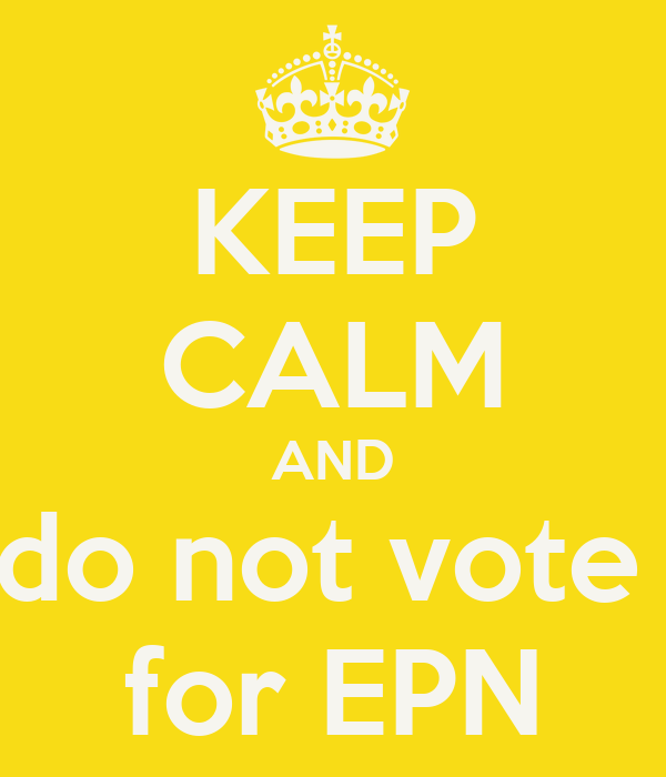 KEEP CALM AND do not vote  for EPN
