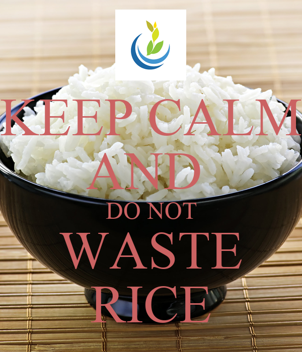KEEP CALM AND  DO NOT WASTE RICE