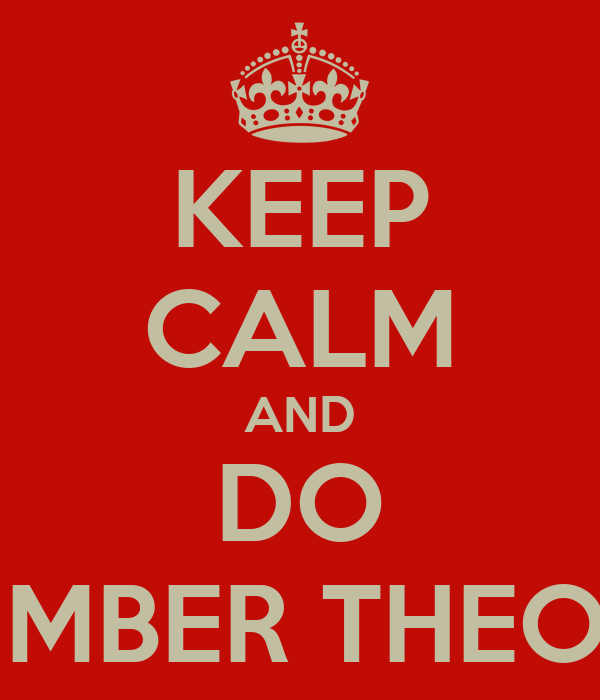KEEP CALM AND DO NUMBER THEORY