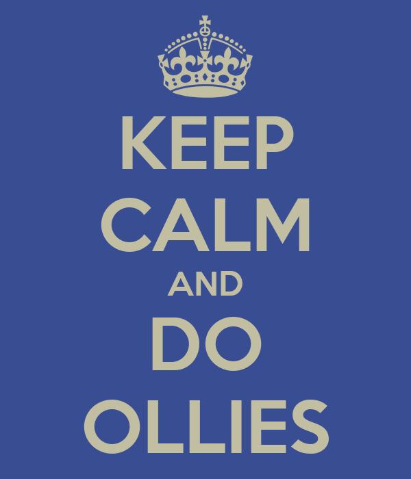 KEEP CALM AND DO OLLIES