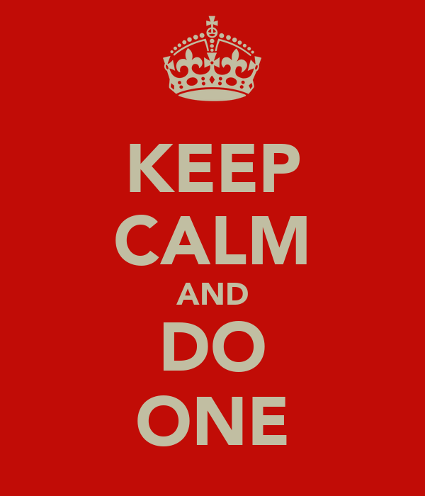 KEEP CALM AND DO ONE