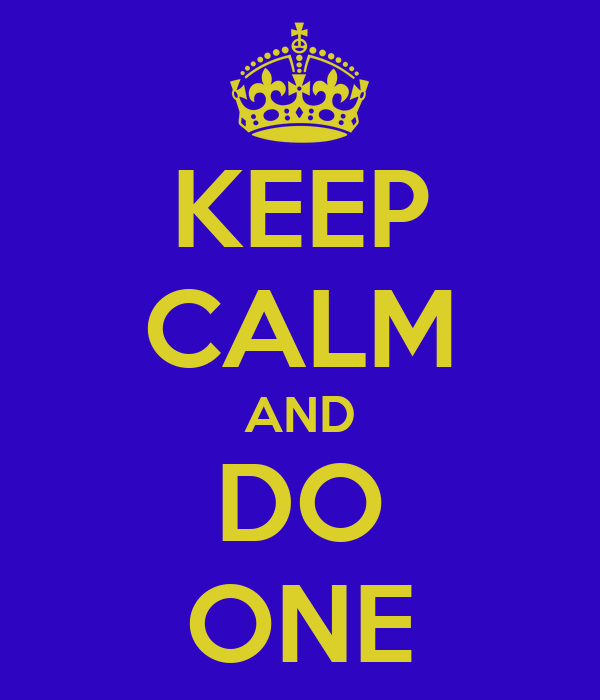 KEEP CALM AND DO ONE