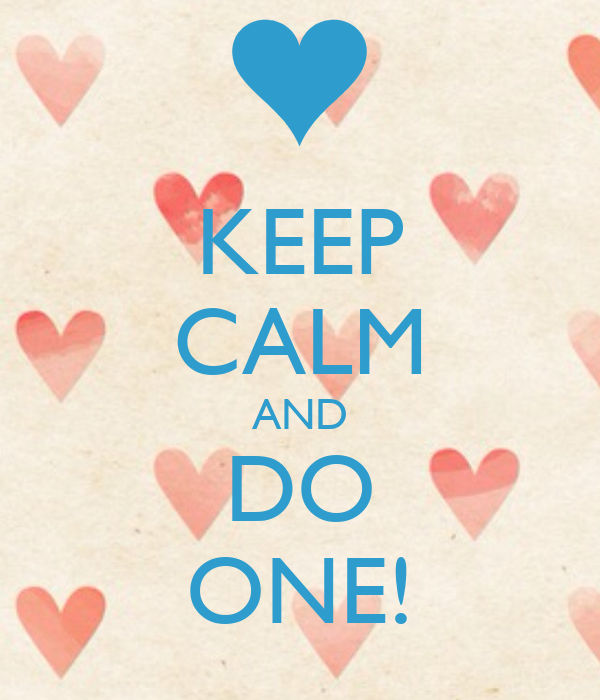 KEEP CALM AND DO ONE!