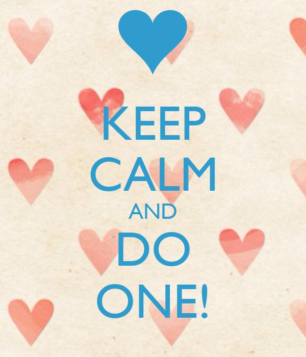 KEEP CALM AND DO ONE!
