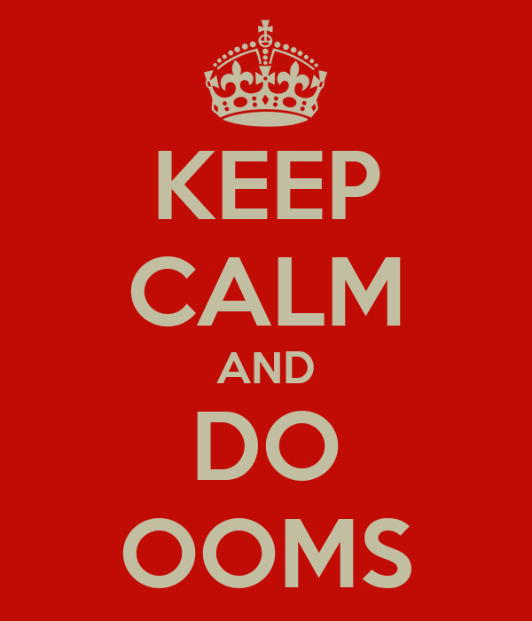 KEEP CALM AND DO OOMS