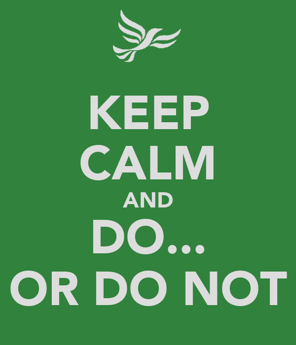 KEEP CALM AND DO... OR DO NOT