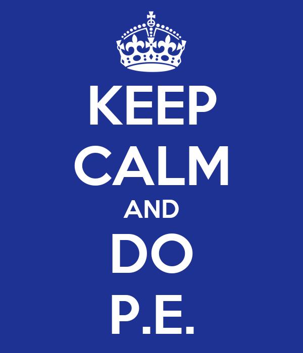 KEEP CALM AND DO P.E.